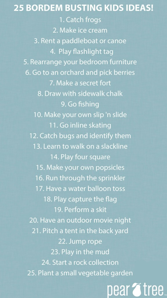 "These are great ways to make sure you don't hear ""I'm bored"" this summer #kids #summer #fun #peartreegreetings"
